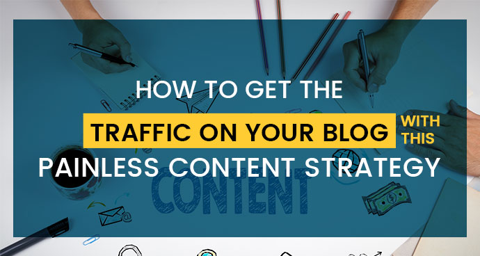 How to get the Traffic on your Blog with this Painless Content Strategy